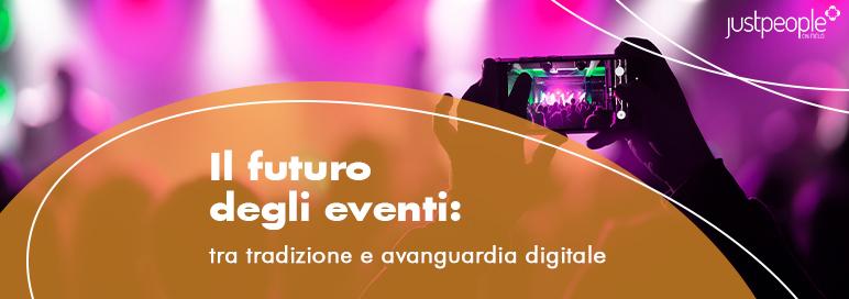 Il futuro degli eventi: tra tradizione e avanguardia digitale
